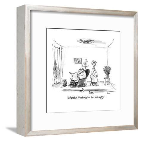 """Martha Washington has whitefly."" - New Yorker Cartoon-George Booth-Framed Art Print"