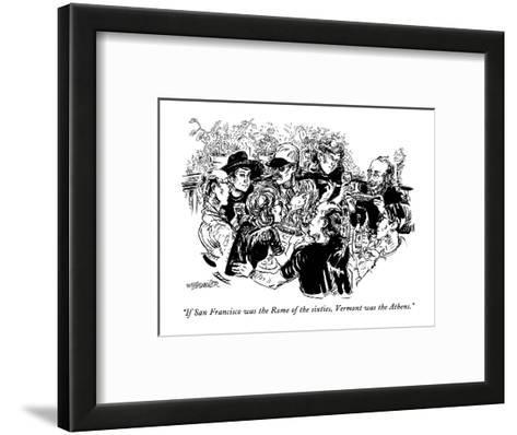 """If San Francisco was the Rome of the sixties, Vermont was the Athens."" - New Yorker Cartoon-William Hamilton-Framed Art Print"