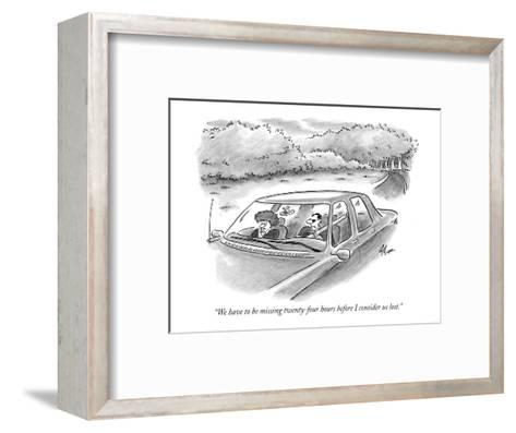 """We have to be missing twenty-four hours before I consider us lost."" - New Yorker Cartoon-Frank Cotham-Framed Art Print"