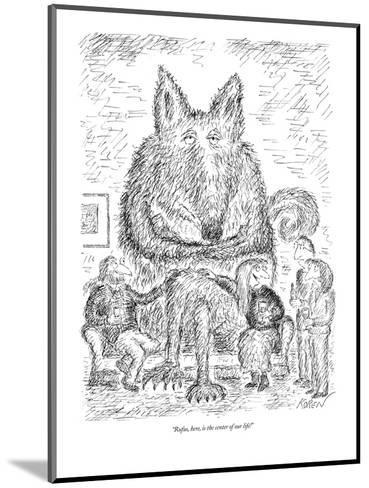 """Rufus, here, is the center of our life!"" - New Yorker Cartoon-Edward Koren-Mounted Premium Giclee Print"