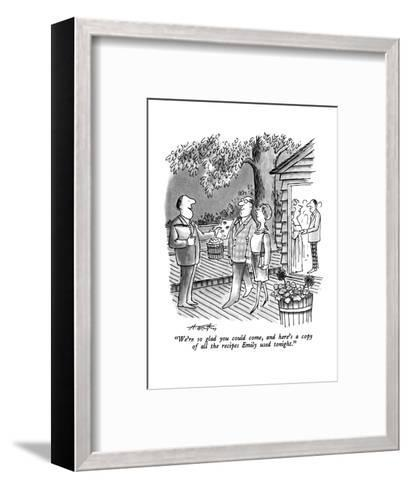 """""""We're so glad you could come, and here's a copy of all the recipes Emily ?"""" - New Yorker Cartoon-Henry Martin-Framed Art Print"""