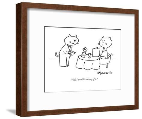 """Well, I wouldn't eat any of it."" - New Yorker Cartoon-Charles Barsotti-Framed Art Print"