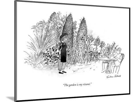 """The garden is my r?sum?."" - New Yorker Cartoon-Victoria Roberts-Mounted Premium Giclee Print"