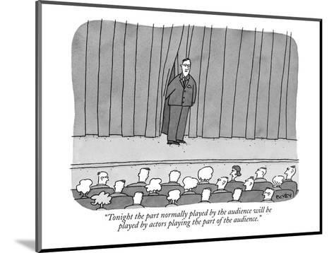 """""""Tonight the part normally played by the audience will be played by actors?"""" - New Yorker Cartoon-Peter C. Vey-Mounted Premium Giclee Print"""