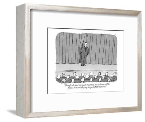 """""""Tonight the part normally played by the audience will be played by actors?"""" - New Yorker Cartoon-Peter C. Vey-Framed Art Print"""