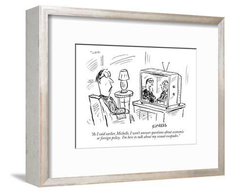 """""""As I said earlier, Michelle, I won't answer questions about economic or f?"""" - New Yorker Cartoon-David Sipress-Framed Art Print"""
