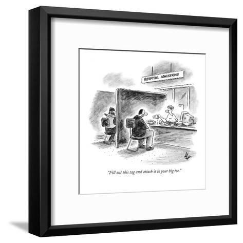 """""""Fill out this tag and attach it to your big toe."""" - New Yorker Cartoon-Frank Cotham-Framed Art Print"""