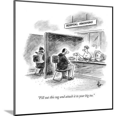 """""""Fill out this tag and attach it to your big toe."""" - New Yorker Cartoon-Frank Cotham-Mounted Premium Giclee Print"""