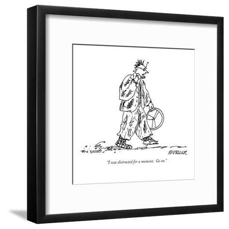 """""""I was distracted for a moment.  Go on."""" - New Yorker Cartoon-Peter Mueller-Framed Art Print"""