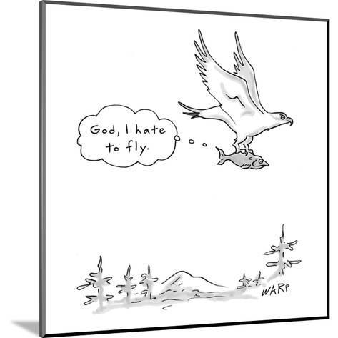 Fish being carried by bird of prey thinking, 'God, I hate to fly.' - New Yorker Cartoon-Kim Warp-Mounted Premium Giclee Print