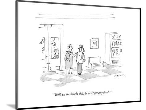 """""""Well, on the bright side, he can't get any deader."""" - New Yorker Cartoon-Michael Maslin-Mounted Premium Giclee Print"""