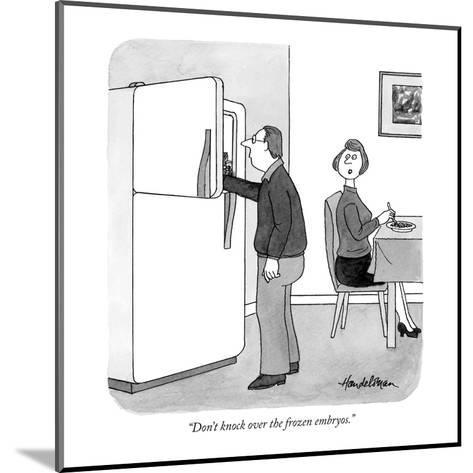 """Don't knock over the frozen embryos."" - New Yorker Cartoon-J.B. Handelsman-Mounted Premium Giclee Print"