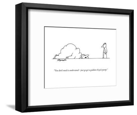 """""""You don't need to understand?just go get a goddam bicycle pump."""" - New Yorker Cartoon-Charles Barsotti-Framed Art Print"""