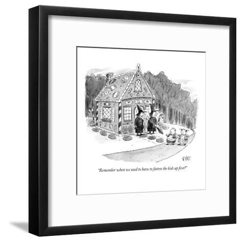 """Remember when we used to have to fatten the kids up first?"" - New Yorker Cartoon-Christopher Weyant-Framed Art Print"