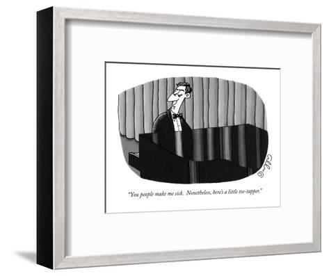 """""""You people make me sick.  Nonetheless, here's a little toe-tapper."""" - New Yorker Cartoon-J.C. Duffy-Framed Art Print"""