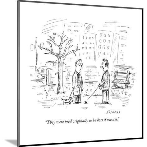 """""""They were bred originally to be hors d'?uvres."""" - New Yorker Cartoon-David Sipress-Mounted Premium Giclee Print"""