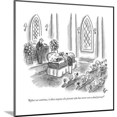 """Before we continue, is there anyone else present who has never seen a dea?"" - New Yorker Cartoon-Frank Cotham-Mounted Premium Giclee Print"