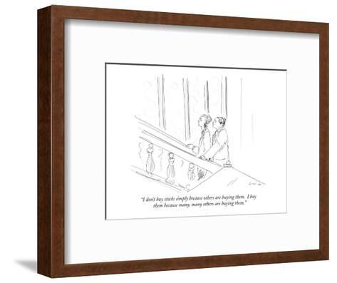 """I don't buy stocks simply because others are buying them.  I buy them bec?"" - New Yorker Cartoon-Richard Cline-Framed Art Print"