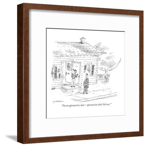 """""""I'm an optometrist, dear?optometrists don't 'kick ass.'"""" - New Yorker Cartoon-Michael Maslin-Framed Art Print"""