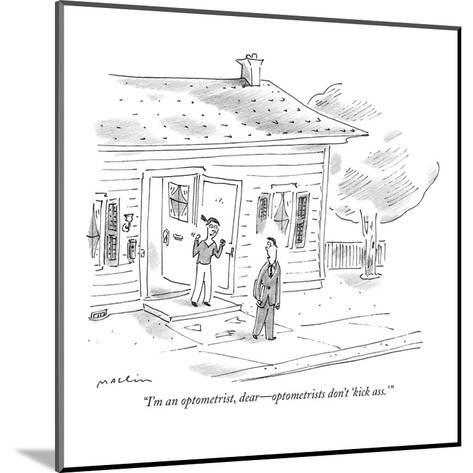 """I'm an optometrist, dear?optometrists don't 'kick ass.'"" - New Yorker Cartoon-Michael Maslin-Mounted Premium Giclee Print"
