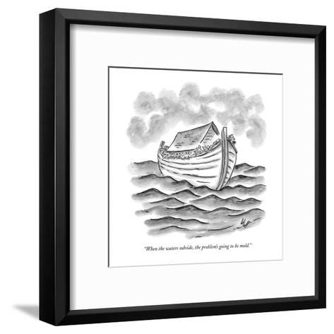 """""""When the waters subside, the problem's going to be mold."""" - New Yorker Cartoon-Frank Cotham-Framed Art Print"""