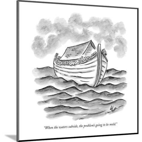 """""""When the waters subside, the problem's going to be mold."""" - New Yorker Cartoon-Frank Cotham-Mounted Premium Giclee Print"""