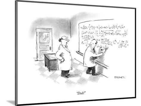 """Duh!"" - New Yorker Cartoon-Pat Byrnes-Mounted Premium Giclee Print"