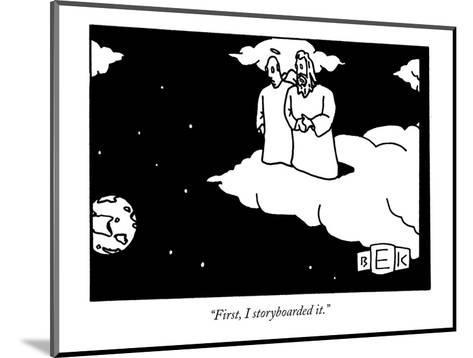 """""""First, I storyboarded it."""" - New Yorker Cartoon-Bruce Eric Kaplan-Mounted Premium Giclee Print"""