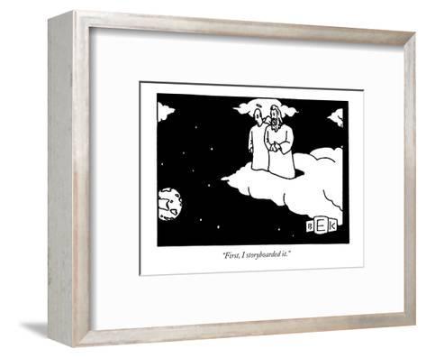 """First, I storyboarded it."" - New Yorker Cartoon-Bruce Eric Kaplan-Framed Art Print"