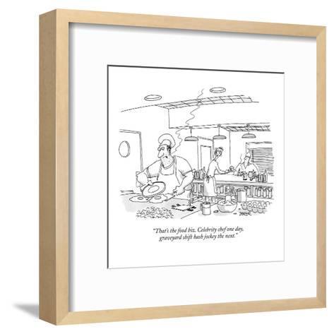 """That's the food biz. Celebrity chef one day, graveyard shift hash jockey?"" - New Yorker Cartoon-Jack Ziegler-Framed Art Print"
