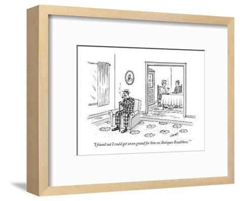 """""""I found out I could get seven grand for him on 'Antiques Roadshow.' """" - New Yorker Cartoon-Tom Cheney-Framed Art Print"""