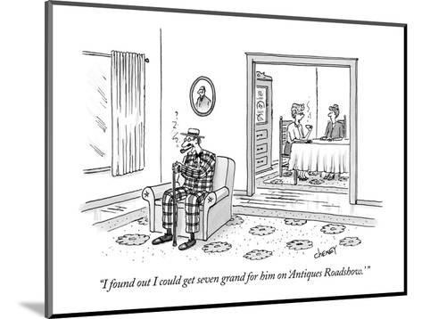 """""""I found out I could get seven grand for him on 'Antiques Roadshow.' """" - New Yorker Cartoon-Tom Cheney-Mounted Premium Giclee Print"""