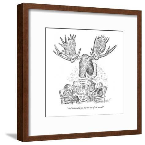 """And where did you put the rest of the moose?"" - New Yorker Cartoon-Edward Koren-Framed Art Print"