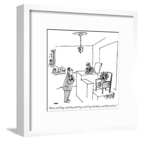 """""""Moose told Dog, and Dog told Frog, and Frog told Kitty, and Kitty told me?"""" - New Yorker Cartoon-George Booth-Framed Art Print"""