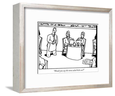 """""""Would you say the tuna salad kicks ass?"""" - New Yorker Cartoon-Bruce Eric Kaplan-Framed Art Print"""