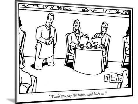 """""""Would you say the tuna salad kicks ass?"""" - New Yorker Cartoon-Bruce Eric Kaplan-Mounted Premium Giclee Print"""