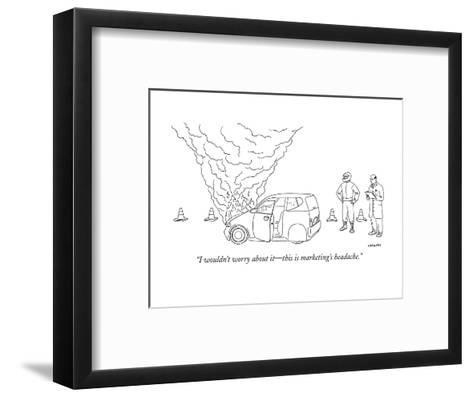 """""""I wouldn't worry about it?this is marketing's headache."""" - New Yorker Cartoon-Alex Gregory-Framed Art Print"""