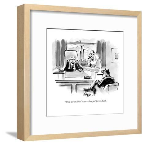 """""""Well, we've licked taxes?that just leaves death."""" - New Yorker Cartoon-Lee Lorenz-Framed Art Print"""