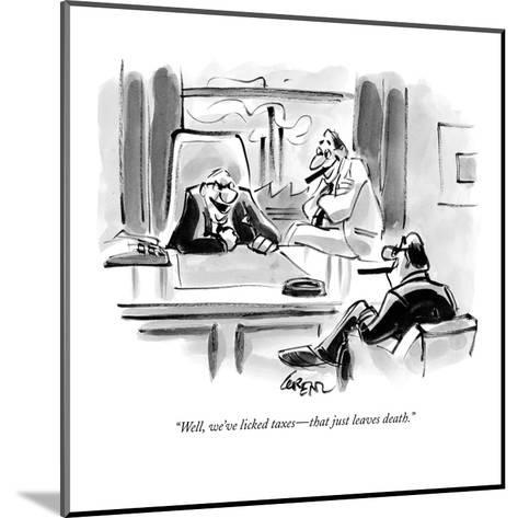 """""""Well, we've licked taxes?that just leaves death."""" - New Yorker Cartoon-Lee Lorenz-Mounted Premium Giclee Print"""