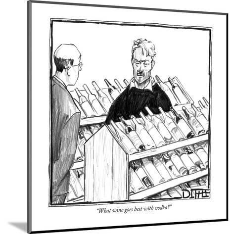 """What wine goes best with vodka?"" - New Yorker Cartoon-Matthew Diffee-Mounted Premium Giclee Print"