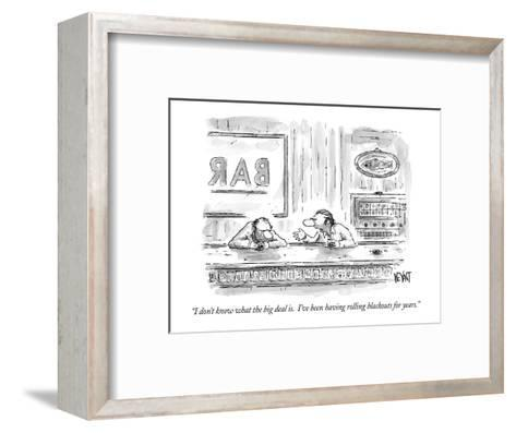 """""""I don't know what the big deal is.  I've been having rolling blackouts fo?"""" - New Yorker Cartoon-Christopher Weyant-Framed Art Print"""