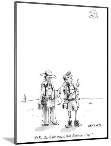 """O.K., there's the sun, so that direction is 'up.' "" - New Yorker Cartoon-Pat Byrnes-Mounted Premium Giclee Print"