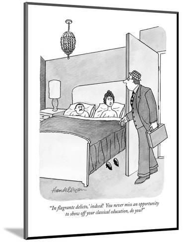"""'In flagrante delicto,' indeed!  You never miss an opportunity to show of?"" - New Yorker Cartoon-J.B. Handelsman-Mounted Premium Giclee Print"