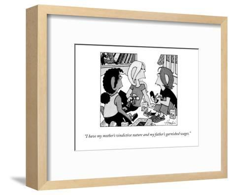 """""""I have my mother's vindictive nature and my father's garnished wages."""" - New Yorker Cartoon-William Haefeli-Framed Art Print"""