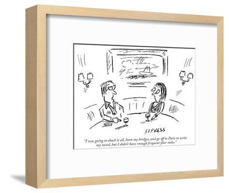 """I was going to chuck it all, burn my bridges, and go off to Paris to writ?"" - New Yorker Cartoon-David Sipress-Framed Art Print"
