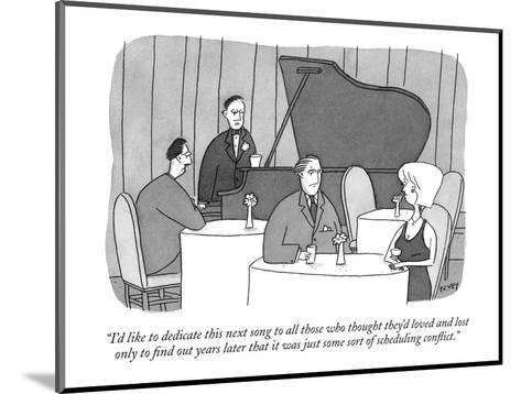 """""""I'd like to dedicate this next song to all those who thought they'd loved?"""" - New Yorker Cartoon-Peter C. Vey-Mounted Premium Giclee Print"""