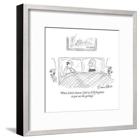 """""""When I don't dream, I feel as if I'd forgotten to put out the garbage."""" - New Yorker Cartoon-Victoria Roberts-Framed Art Print"""