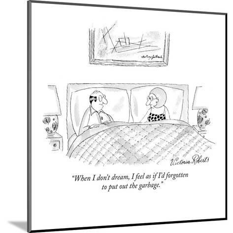 """""""When I don't dream, I feel as if I'd forgotten to put out the garbage."""" - New Yorker Cartoon-Victoria Roberts-Mounted Premium Giclee Print"""