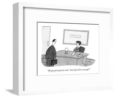 """He passed away last week.  Can I give him a message?"" - New Yorker Cartoon-Peter C. Vey-Framed Art Print"