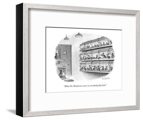 """""""When Dr. Henderson comes in, everybody play dead."""" - New Yorker Cartoon-Mike Twohy-Framed Art Print"""